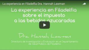 Portada del video La experiencia en Filadelfia sobre el impuesto a las bebidas azucaradas - Dra. Hannah Lawman