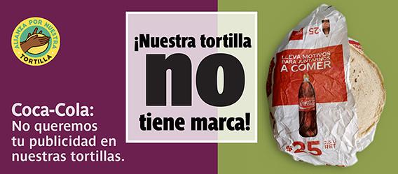 Tortillas envueltas en papel con publicidad de Coca-Cola y las leyendas: ¡Nuestra tortilla no tiene marca! y Coca-Cola: no queremos tu publicidad en nuestras tortillas.