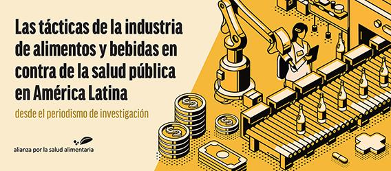 Banner con la leyenda Las tácticas de la industria de alimentos y bebidas en contra de la salud pública en América Latina