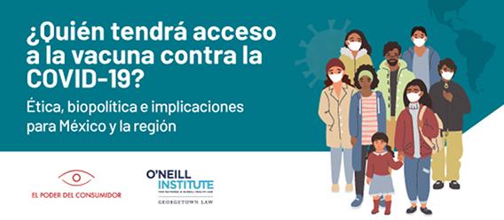Banner del Foro ¿Quién tendrá acceso a la vacuna contra el COVID-19?: Ética, biopolítica e implicaciones para México y la región