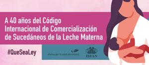 Banner con la leyenda A 40 años del Código Internacional de Comercialización de Sucedáneos de la Leche Materna #QueSeaLey